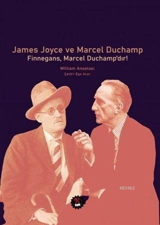 James Joyce ve Marcel Duchamp; Finnegans, Marcel Duchamp'dır!