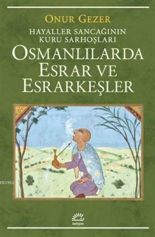 Osmanlılarda Esrar ve Esrarkeşler; Hayaller Sancağının Kuru Sarhoşları