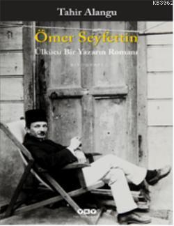 Ömer Seyfettin; Ülkücü Bir Yazarın Romanı