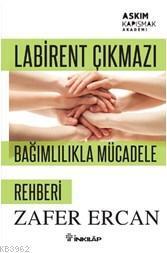 Labirent Çıkmazı Bağımlılıkla Mücadele Rehberi; Aşkım Kapışmak Akademi