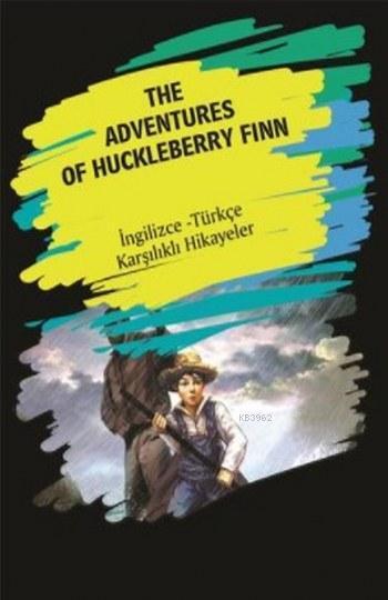 The Adventures Of Huckleberry Finn; (İngilizce Türkçe Karşılıklı Hikayeler)