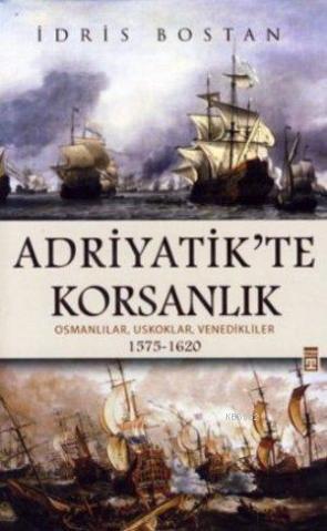 Adriyatik'te Korsanlık; Osmanlılar, Uskoklar, Venedikliler 1575-1620