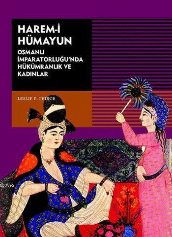 Harem-i Hümayun; Osmanlı İmparatorluğu'nda Hükümranlık ve Kadınlar