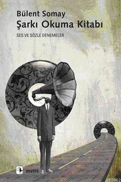 Şarkı Okuma Kitabı; Ses ve Sözle Denemeler