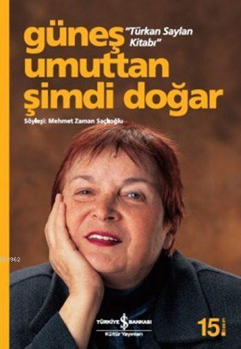 Güneş Umuttan Şimdi Doğar - Türkan Saylan Kitabı