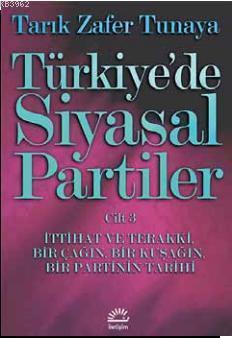 Türkiye'de Siyasal Partiler Cilt 3; İttihat ve Terakki, Bir Çağın, Bir Kuşağın, Bir Partinin Tarihi