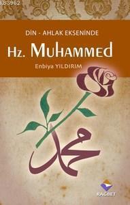 Hz. Muhammed; Din Ahlak Ekseninde