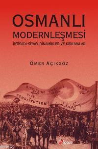Osmanlı Modernleşmesi; İktisadi Siyasi Dinamikler ve Kırılmalar