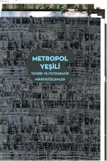 Metropol Yeşili; Teorik ve Fotografik Mikrogözlemler