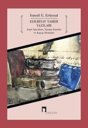 Edebiyat Tarihi Yazıları; Arşiv Kayıtları, Yazma Eserler ve Kayıp Metinler