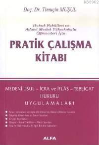 Pratik Çalışma Kitabı; Medenî Usul, İcra ve İflâs, Tebligat Hukuku Uygulamaları