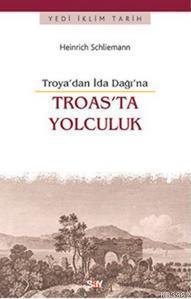 Troas'ta Yolculuk -Troya'dan İda Dağı'na