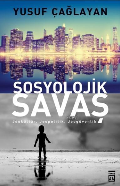 Sosyolojik Savaş; Jeokültür, Jeopolitik, Jeogüvenlik