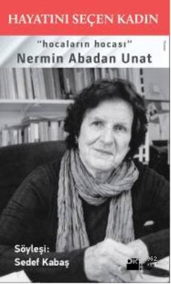 Hayatını Seçen Kadın; Hocaların Hocası Nermin Abadan Unat