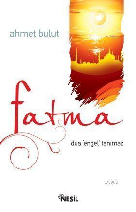 Fatma; Dua Engel Tanımaz