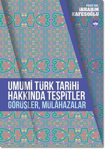 Umumî Türk Tarihi Hakkında Tespitler, Görüşler, Mülâhazalar