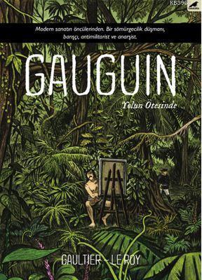 Gauguin; Modern Sanatın Öncülerinden. Bir Sömürgecilik Düşmanı, Barışçı, Antimilitarist ve Anarşist