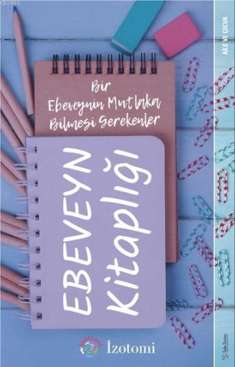 Ebeveyn Kitaplığı; Bir Ebeveynin Mutlaka Bilmesi Gerekenler