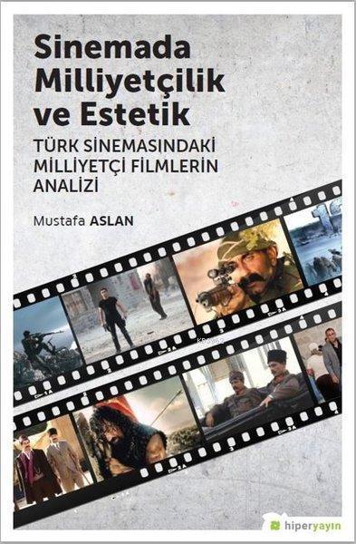 Sinemada Milliyetçilik ve Estetik Türk Sinemasındaki Milliyetçi Filmlerin Analizi