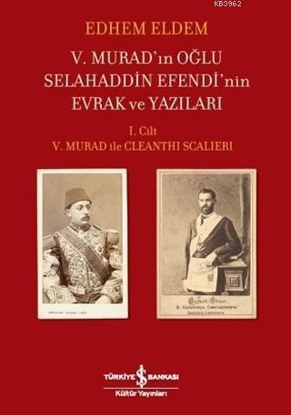 5. Murad'ın Oğlu Selahaddin Efendi'nin Evrak ve Yazıları; 1. Cilt 5. Murad ile Cleanthi Scalleri