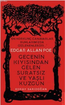Edgar Allan Poe / Gecenin Kıyısından Gelen Suratsız ve Yaşlı Kuzgun; En Korkunç Canavarlar Ruhlarımızda Gizlenenlerdir