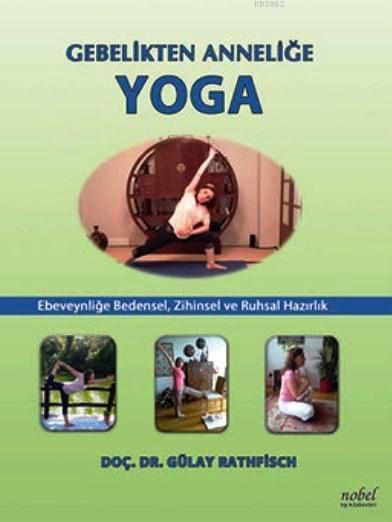 Gebelikten Anneliğe Yoga; Ebeveyliğe Bedensel, Zihinsel ve Ruhsal Hazırlık