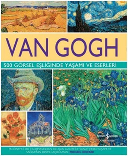 Van Gogh 500 Görsel Eşliğinde Yaşamı ve Eserleri; (Ciltli)