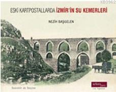 Eski Kartpostallarda İzmir'in Su Kemerleri