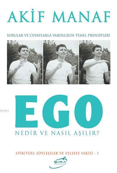 Ego Nedir ve Nasıl Aşılır?; Sorular ve Cevaplarla Varoluşun Temel Prensipleri