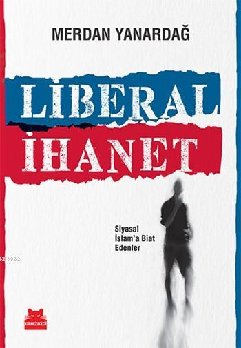 Liberal İhanet; Siyasal İslam'a Biat Edenler