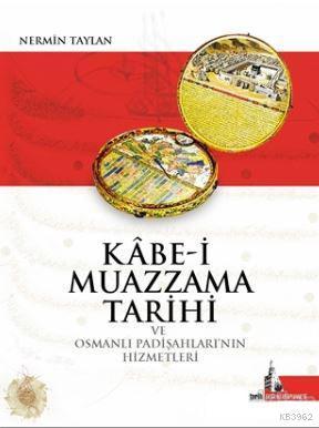 Kabe-i Muazzama Tarihi ve Osmanlı Padişahları'nın Hizmetleri