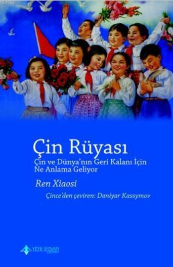 Çin Rüyası; Çİn ve Dünya'nn Geri Kalanı için Ne Anlama Geliyor?
