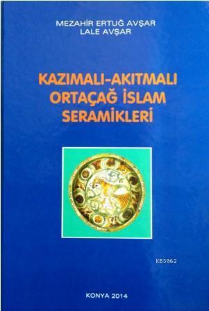 Kazımalı - Akıtmalı Ortaçağ İslam Seramikleri