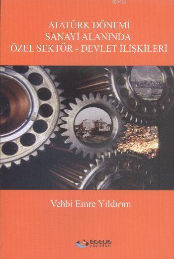 Atatürk Dönemi Sanayi Alanında Özel Sektör - Devlet İlişkileri