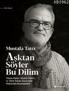 Aşktan Söyler Bu Dilim; Yunus Emre Niyazı-i Mısri ve Türk-İslam Tasavvufu Hakkında Konuşmalar