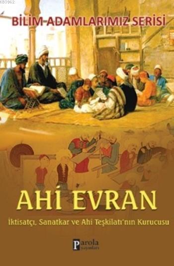 Ahi Evran; İktisatçı, Sanatkar ve Ahi Teşkilatı'nın Kurucusu