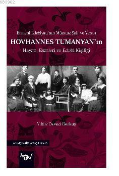 Hovhannes Tumanyan'ın Hayatı, Eserleri ve Edebi Kişiliği; Ermeni Edebiyatı'nın Mümtaz Şair ve Yazarı