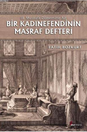 Bir Kadınefendinin Masraf Defteri; III. Mustafa Dönemine Ait