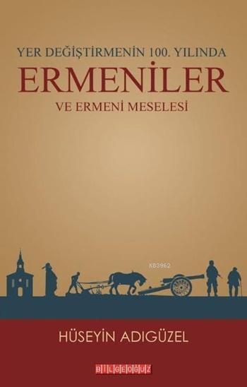 Yer Değiştirmenin 100. Yılında Ermeniler; ve Ermeni Meselesi