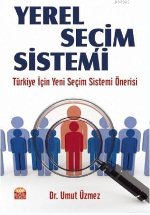 Yerel Seçim Sistemi; Türkiye İçin Yeni Seçim Sistemi Önerisi