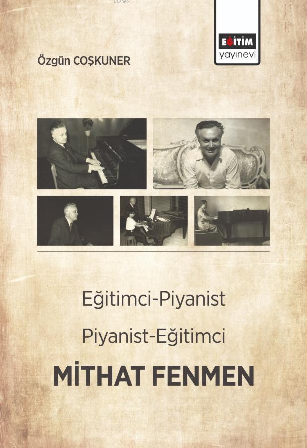 Eğitimci - Piyanist, Piyanist - Eğitimci Mithat Fenmen