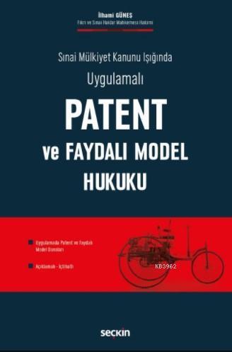 Patent ve Faydalı Model Hukuku; Sınai Mülkiyet Kanunu Işığında Uygulamalı