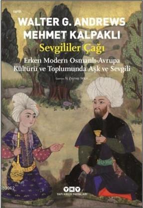 Sevgililer Çağı; Erken Modern Osmanlı-Avrupa Kültürü ve Toplumunda Aşk ve Sevgili