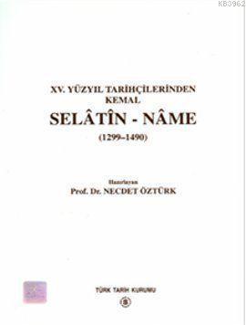 Selâtin-Nâme (1299-1490); (XV. Yüzyıl Tarihçilerinden Kemal 1299 - 1490)