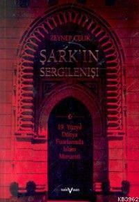 Şark´ın Sergilenişi: 19. Yüzyıl Dünya Fuarlarında İslam Mimarisi
