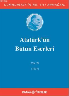 Atatürk'ün Bütün Eserleri (Cilt 29); (1937)