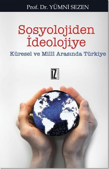 Sosyolojiden İdeolojiye; Küresel ve Milli Arasında Türkiye
