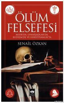 Ölüm Felsefesi; Mısır'da, Upanişadlar'da, Budizm'de ve Hıristiyanlık'ta