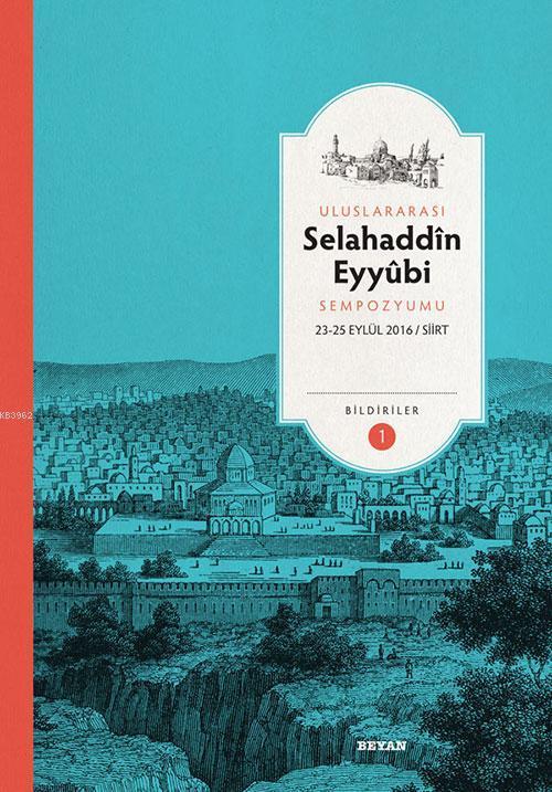 Selahaddin Eyyubi Sempozyumu; Bildiriler (23-25 Eylül 2016/ Siirt)