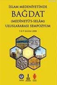 İslam Medeniyetinde Bağdat I-II (2 Cilt Takım); Uluslararası Sempozyum 7-8-9 Kasım 2008